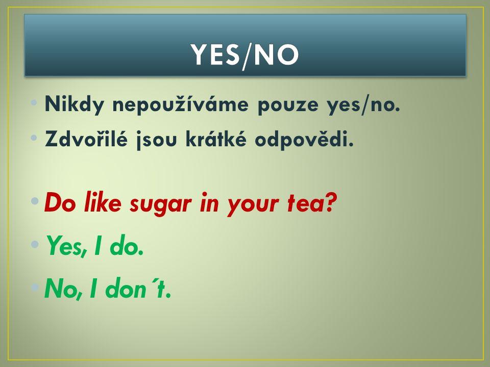 Nikdy nepoužíváme pouze yes/no. Zdvořilé jsou krátké odpovědi.