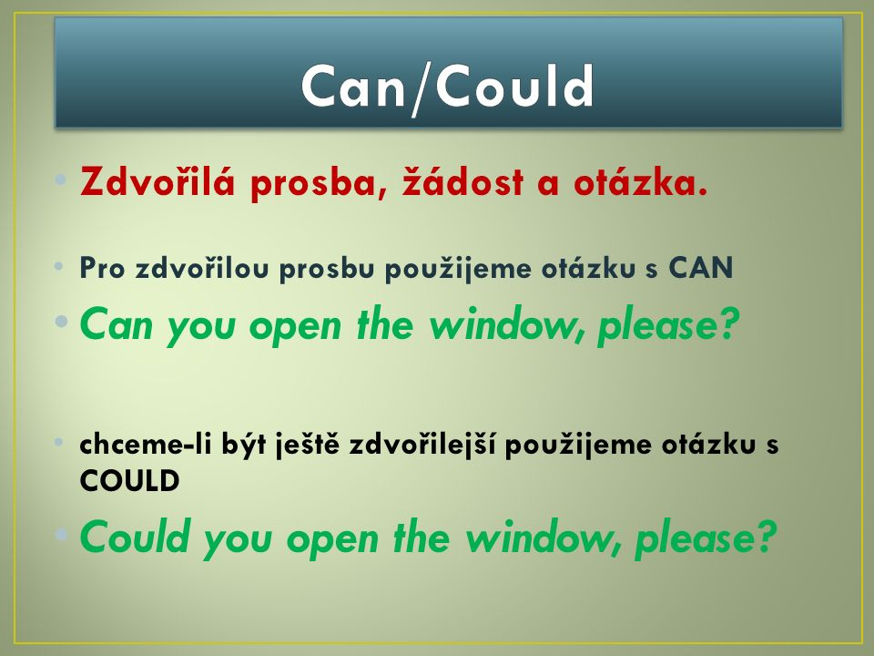 Can I.Could you. (Mohu, mohl bys?) Přímá otázka Where does he live.