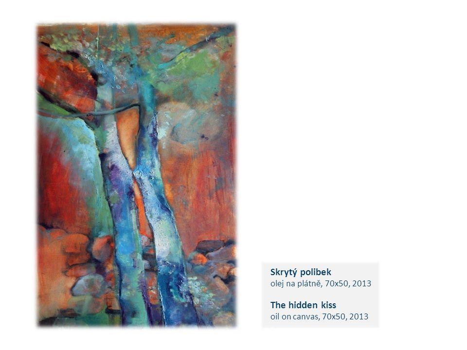 Skrytý polibek olej na plátně, 70x50, 2013 The hidden kiss oil on canvas, 70x50, 2013 c