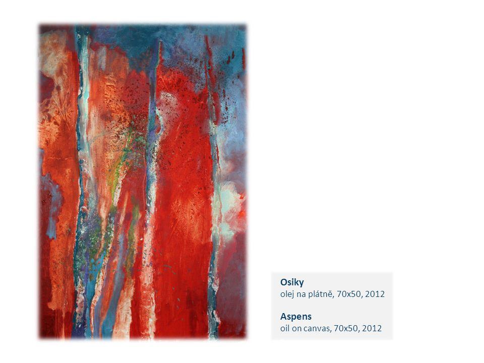 Osiky olej na plátně, 70x50, 2012 Aspens oil on canvas, 70x50, 2012 c