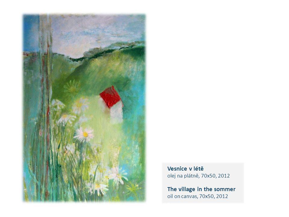 Vesnice v létě olej na plátně, 70x50, 2012 The village in the sommer oil on canvas, 70x50, 2012 c