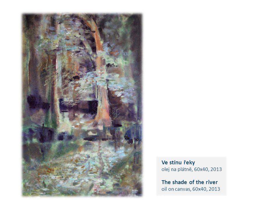 Ve stínu řeky olej na plátně, 60x40, 2013 The shade of the river oil on canvas, 60x40, 2013 c