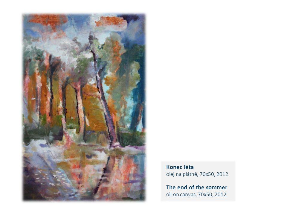Konec léta olej na plátně, 70x50, 2012 The end of the sommer oil on canvas, 70x50, 2012 c