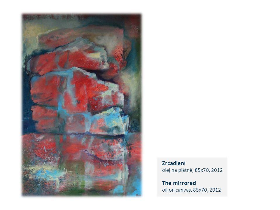 Zrcadlení olej na plátně, 85x70, 2012 The mirrored oil on canvas, 85x70, 2012 c