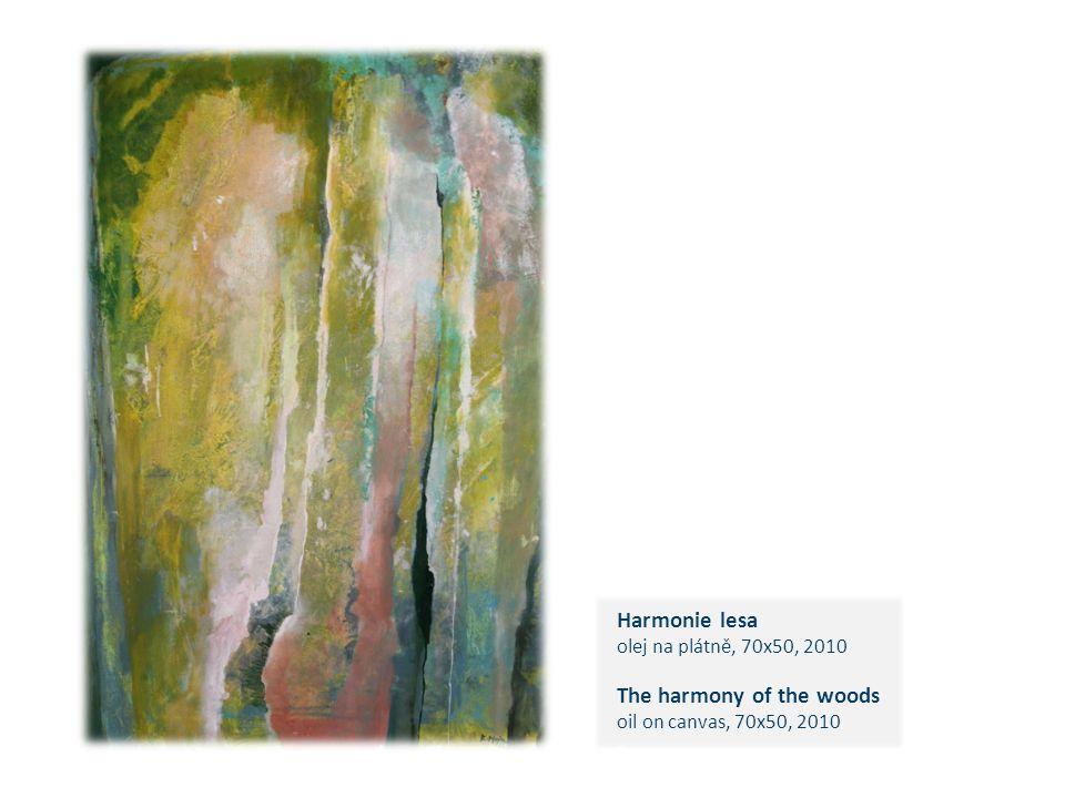 Harmonie lesa olej na plátně, 70x50, 2010 The harmony of the woods oil on canvas, 70x50, 2010 c