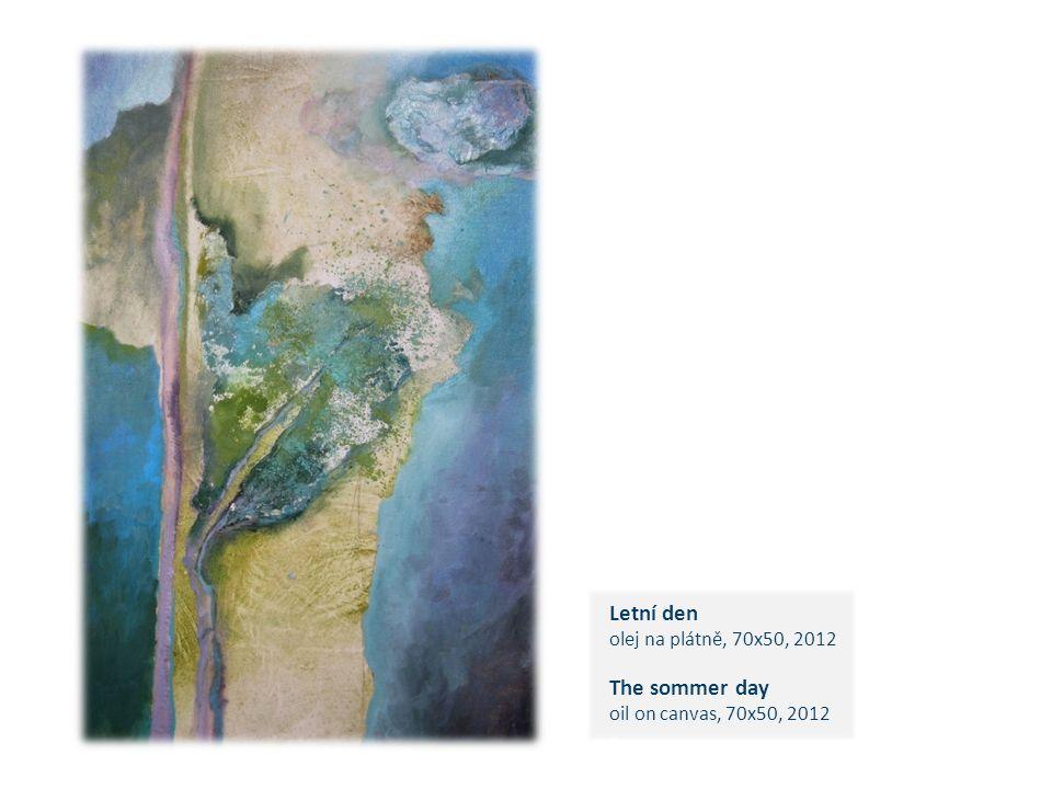 Letní den olej na plátně, 70x50, 2012 The sommer day oil on canvas, 70x50, 2012 c