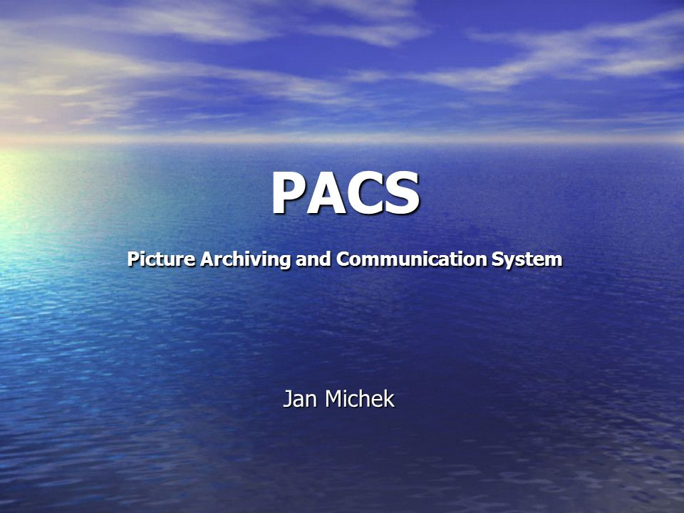 PACS Picture Archiving and Communication System Jan Michek