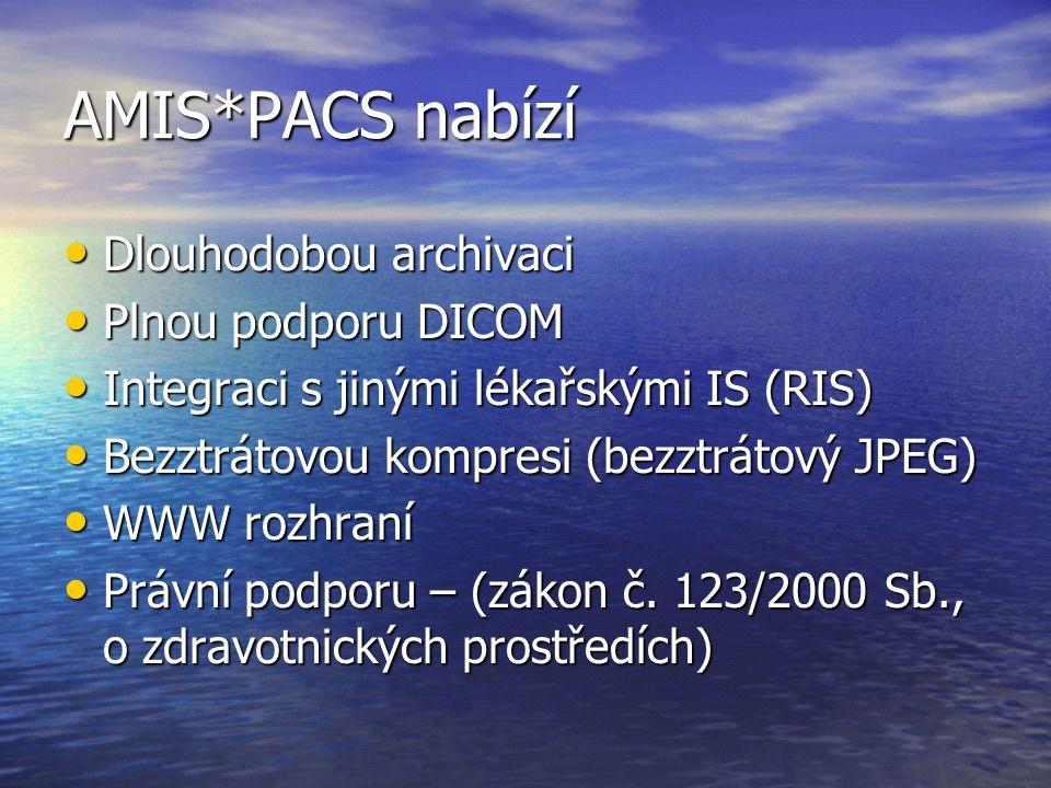 AMIS*PACS nabízí Dlouhodobou archivaci Dlouhodobou archivaci Plnou podporu DICOM Plnou podporu DICOM Integraci s jinými lékařskými IS (RIS) Integraci s jinými lékařskými IS (RIS) Bezztrátovou kompresi (bezztrátový JPEG) Bezztrátovou kompresi (bezztrátový JPEG) WWW rozhraní WWW rozhraní Právní podporu – (zákon č.