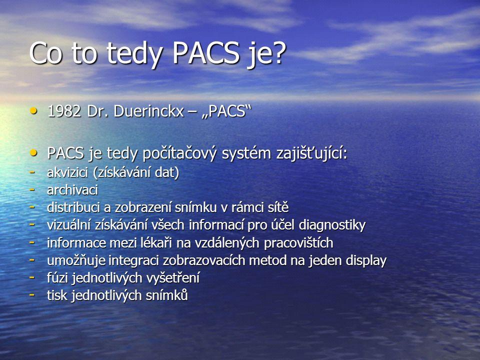 """Co to tedy PACS je? 1982 Dr. Duerinckx – """"PACS"""" 1982 Dr. Duerinckx – """"PACS"""" PACS je tedy počítačový systém zajišťující: PACS je tedy počítačový systém"""