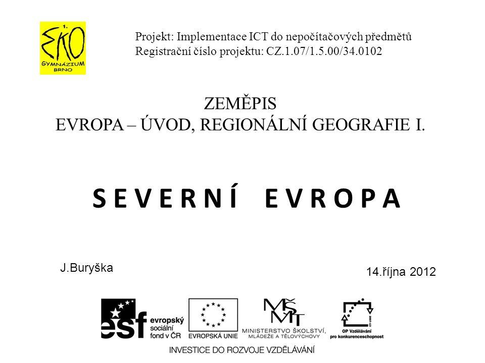 S E V E R N Í E V R O P A Projekt: Implementace ICT do nepočítačových předmětů Registrační číslo projektu: CZ.1.07/1.5.00/34.0102 ZEMĚPIS EVROPA – ÚVO