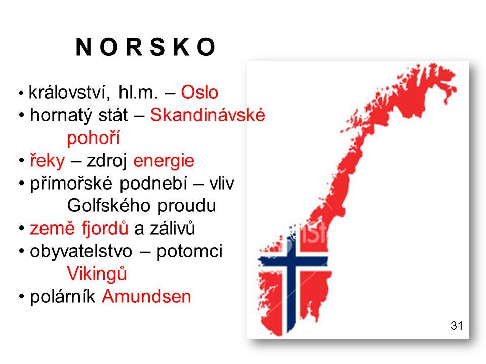 N O R S K O království, hl.m. – Oslo hornatý stát – Skandinávské pohoří řeky – zdroj energie přímořské podnebí – vliv Golfského proudu země fjordů a z