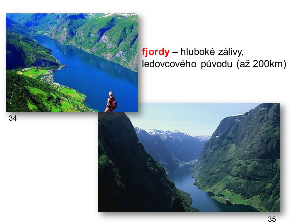 fjordy – hluboké zálivy, ledovcového původu (až 200km) 34 35