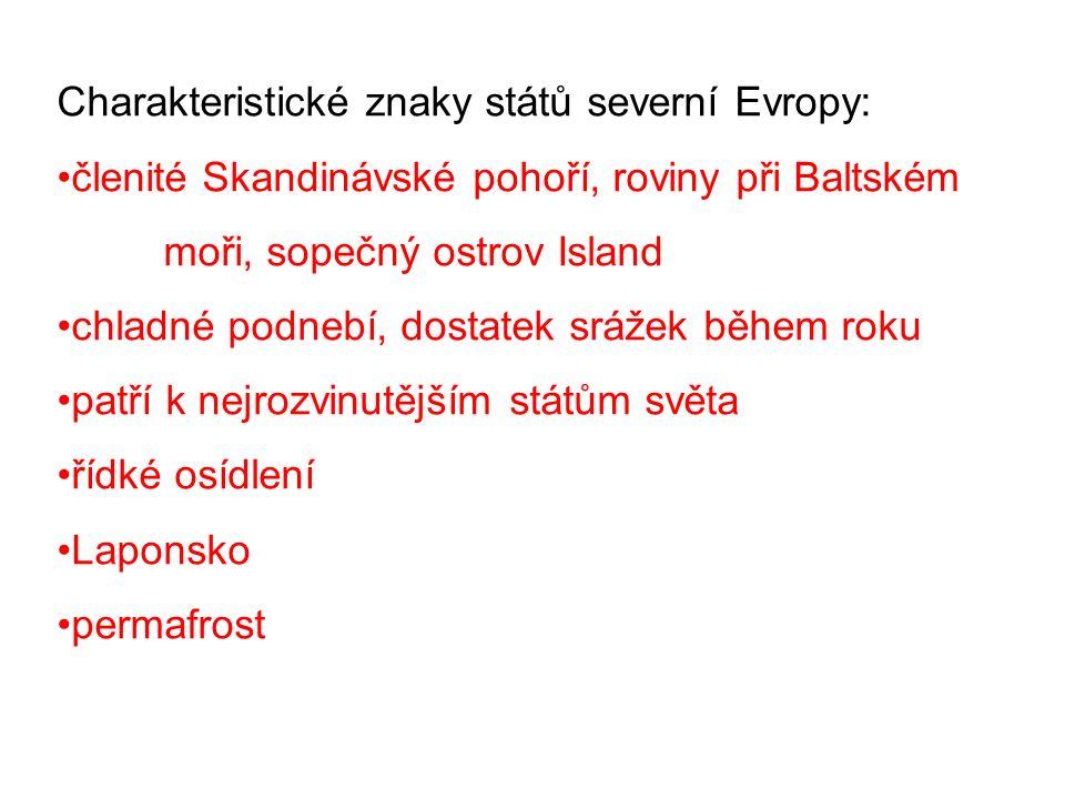 Charakteristické znaky států severní Evropy: členité Skandinávské pohoří, roviny při Baltském moři, sopečný ostrov Island chladné podnebí, dostatek sr
