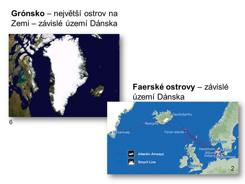 Grónsko – největší ostrov na Zemi – závislé území Dánska Faerské ostrovy – závislé území Dánska 2 6