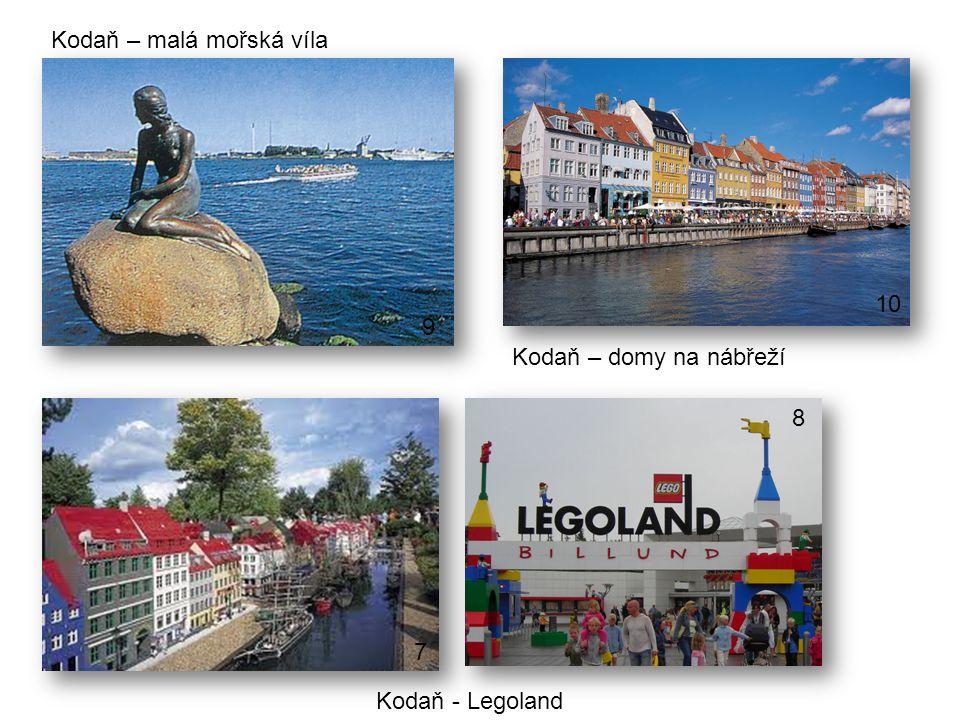 Kodaň – malá mořská víla Kodaň – domy na nábřeží Kodaň - Legoland 8 9 10 7