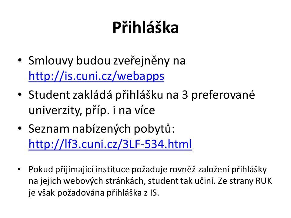Přihláška Smlouvy budou zveřejněny na http://is.cuni.cz/webapps http://is.cuni.cz/webapps Student zakládá přihlášku na 3 preferované univerzity, příp.