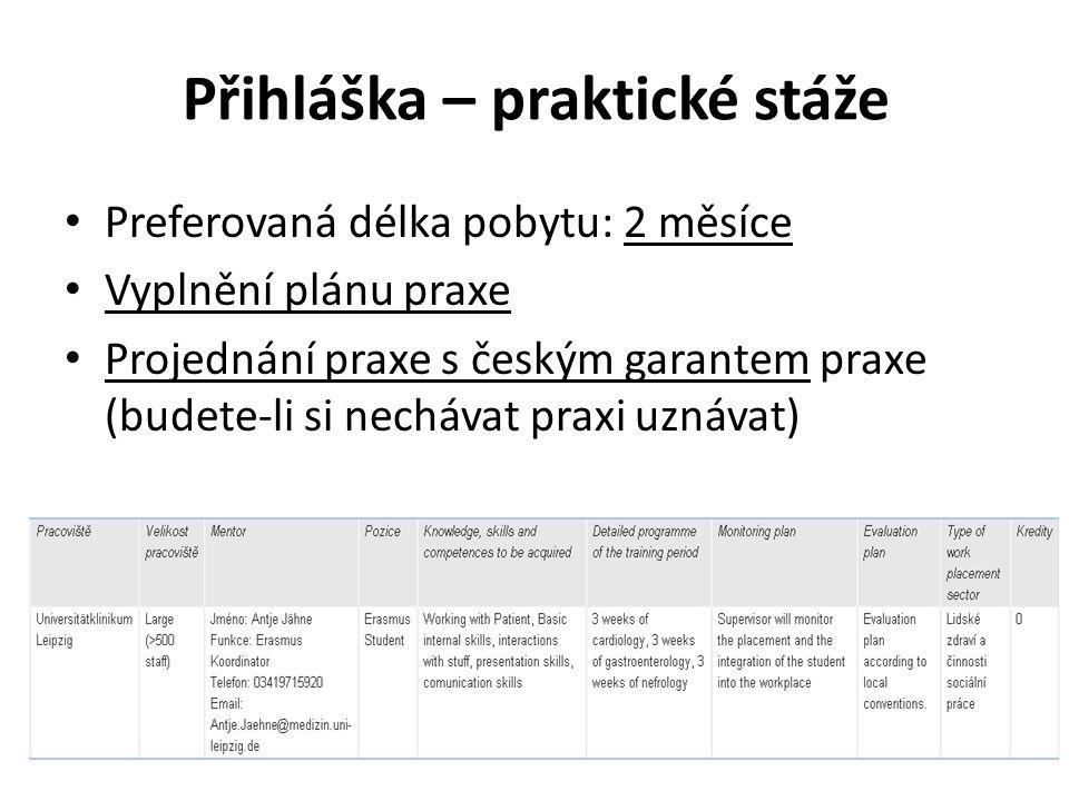Přihláška – praktické stáže Preferovaná délka pobytu: 2 měsíce Vyplnění plánu praxe Projednání praxe s českým garantem praxe (budete-li si nechávat praxi uznávat)
