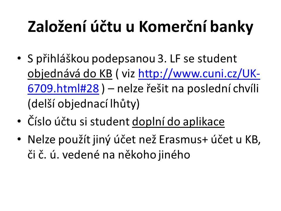 Založení účtu u Komerční banky S přihláškou podepsanou 3. LF se student objednává do KB ( viz http://www.cuni.cz/UK- 6709.html#28 ) – nelze řešit na p