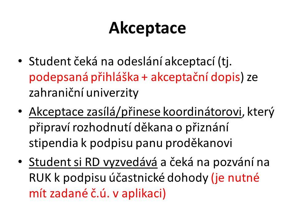 Akceptace Student čeká na odeslání akceptací (tj. podepsaná přihláška + akceptační dopis) ze zahraniční univerzity Akceptace zasílá/přinese koordináto