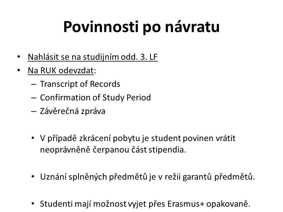 Povinnosti po návratu Nahlásit se na studijním odd. 3. LF Na RUK odevzdat: – Transcript of Records – Confirmation of Study Period – Závěrečná zpráva V