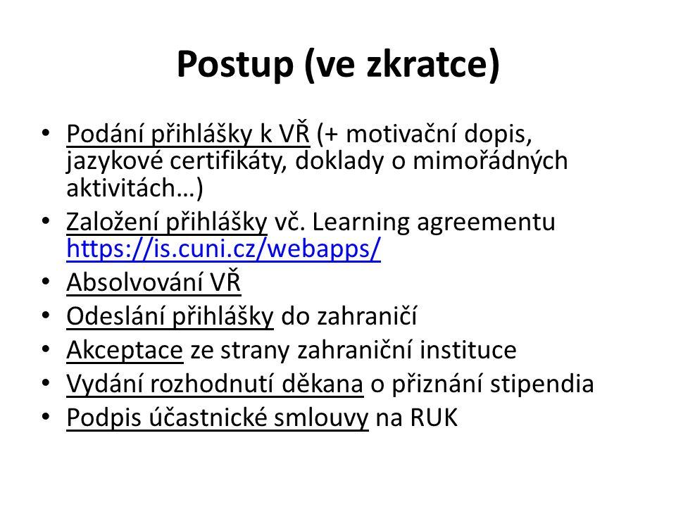 Postup (ve zkratce) Podání přihlášky k VŘ (+ motivační dopis, jazykové certifikáty, doklady o mimořádných aktivitách…) Založení přihlášky vč. Learning