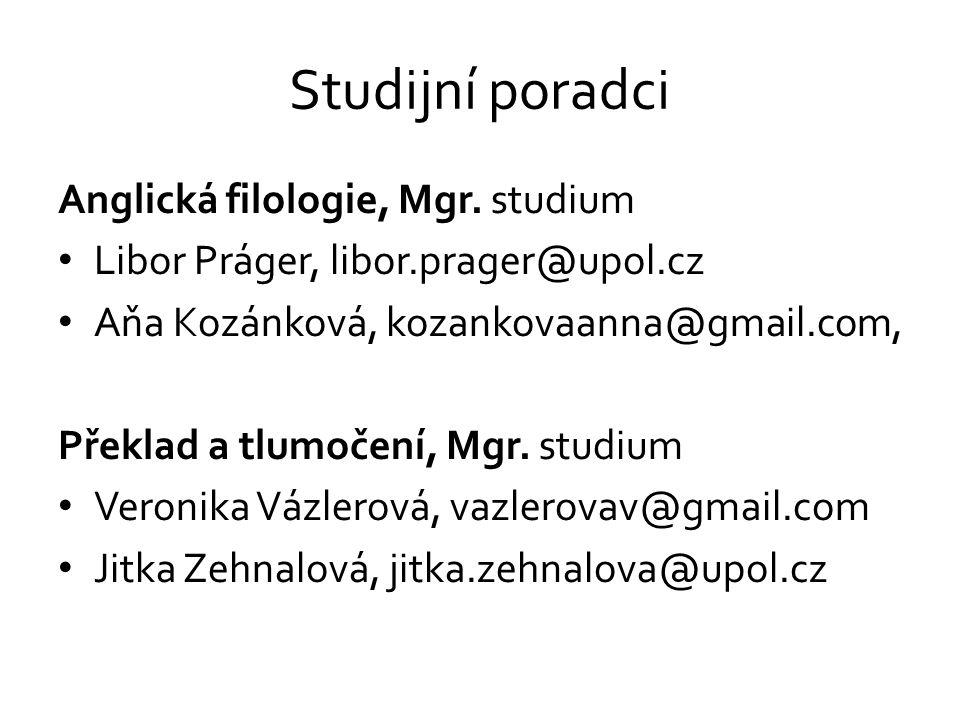 Studijní poradci Anglická filologie, Mgr. studium Libor Práger, libor.prager@upol.cz Aňa Kozánková, kozankovaanna@gmail.com, Překlad a tlumočení, Mgr.