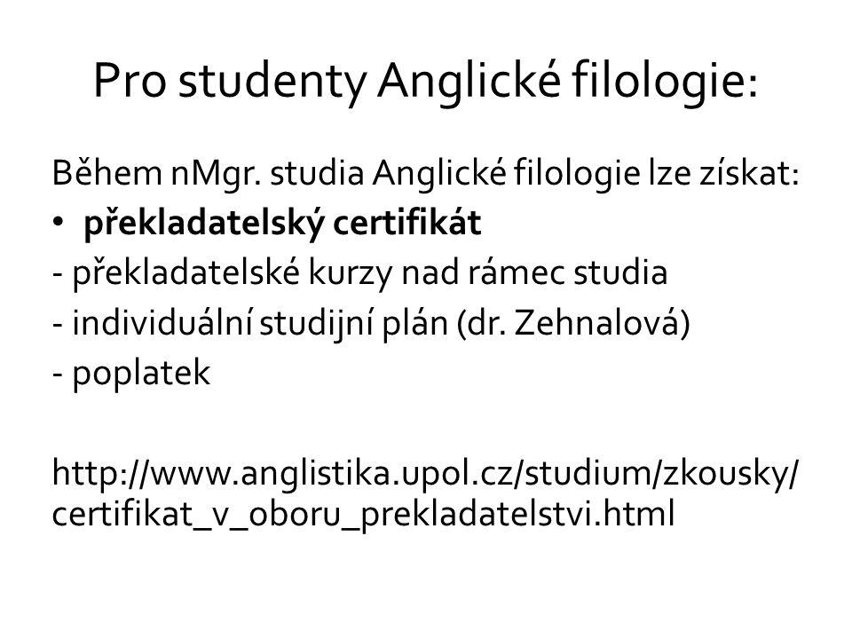 Pro studenty Anglické filologie: Během nMgr. studia Anglické filologie lze získat: překladatelský certifikát - překladatelské kurzy nad rámec studia -