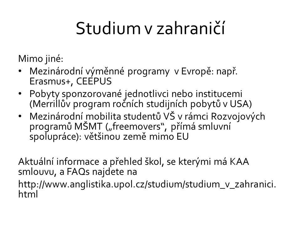 Studium v zahraničí Mimo jiné: Mezinárodní výměnné programy v Evropě: např. Erasmus+, CEEPUS Pobyty sponzorované jednotlivci nebo institucemi (Merrill