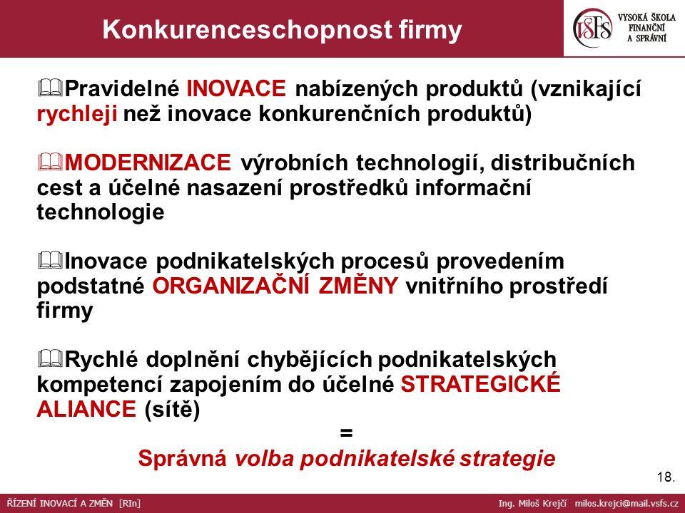 18. Konkurenceschopnost firmy  Pravidelné INOVACE nabízených produktů (vznikající rychleji než inovace konkurenčních produktů)  MODERNIZACE výrobníc