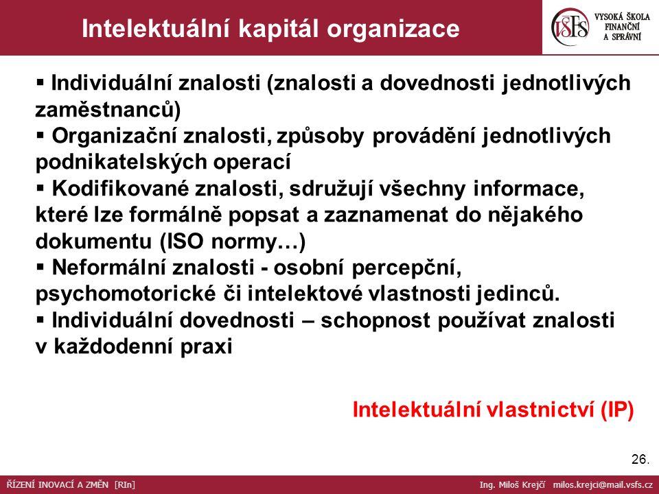 26. Intelektuální kapitál organizace  Individuální znalosti (znalosti a dovednosti jednotlivých zaměstnanců)  Organizační znalosti, způsoby prováděn