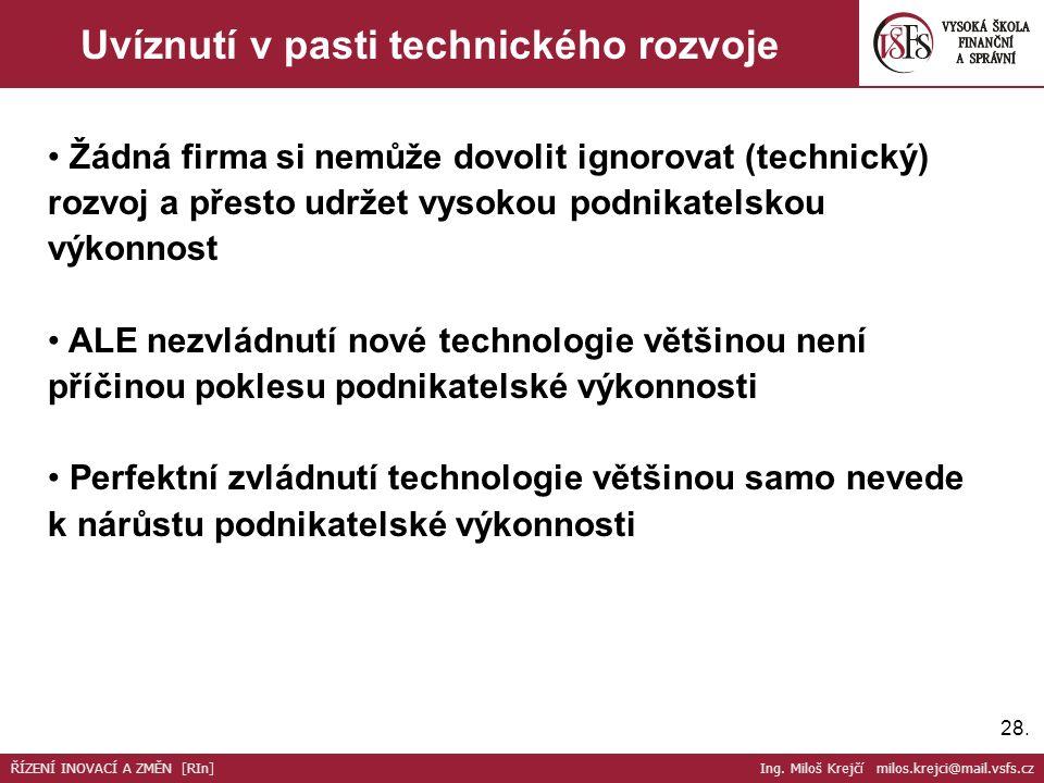 28. Uvíznutí v pasti technického rozvoje Žádná firma si nemůže dovolit ignorovat (technický) rozvoj a přesto udržet vysokou podnikatelskou výkonnost A