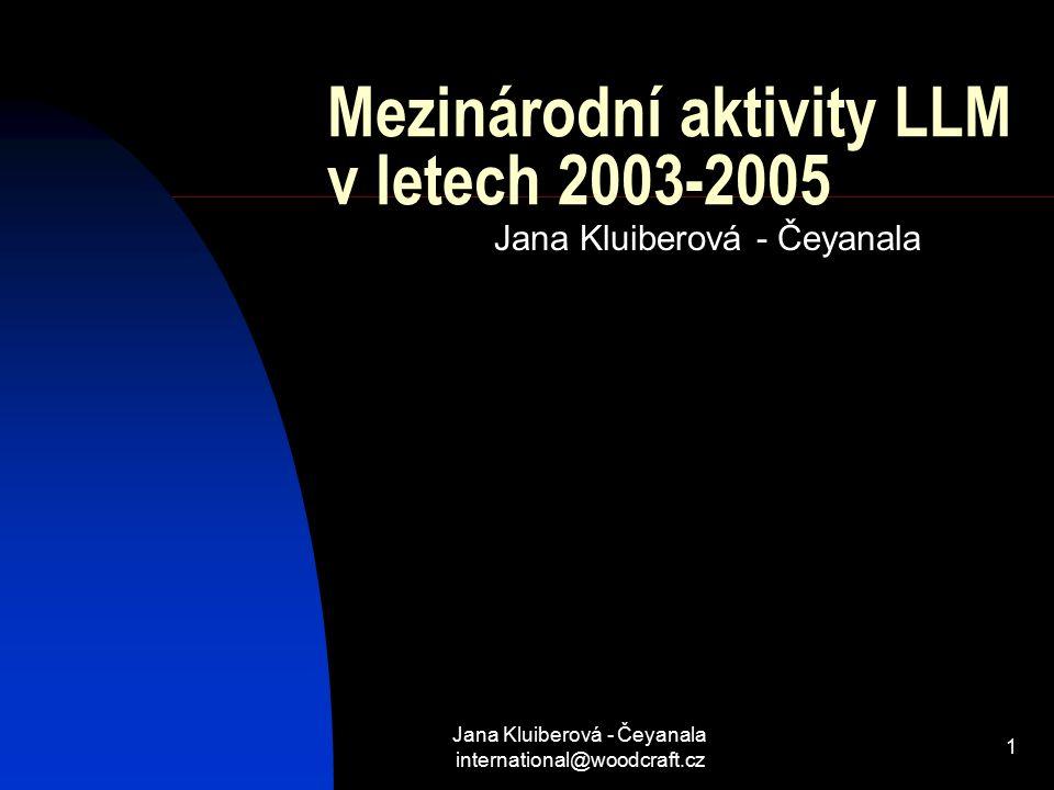 Jana Kluiberová - Čeyanala international@woodcraft.cz 1 Mezinárodní aktivity LLM v letech 2003-2005 Jana Kluiberová - Čeyanala