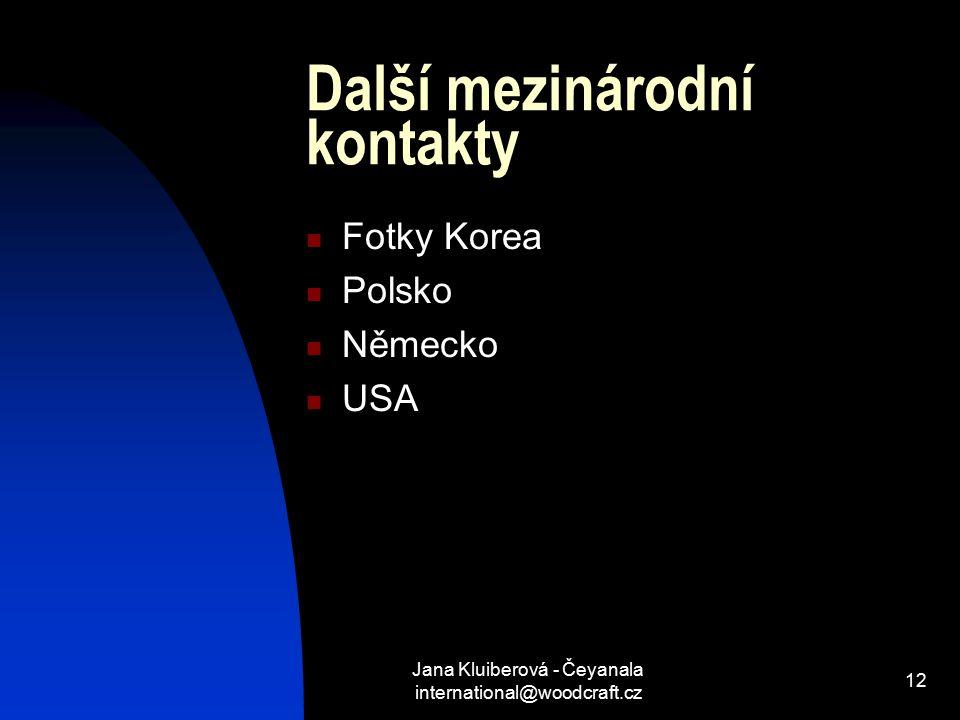 Jana Kluiberová - Čeyanala international@woodcraft.cz 12 Další mezinárodní kontakty Fotky Korea Polsko Německo USA