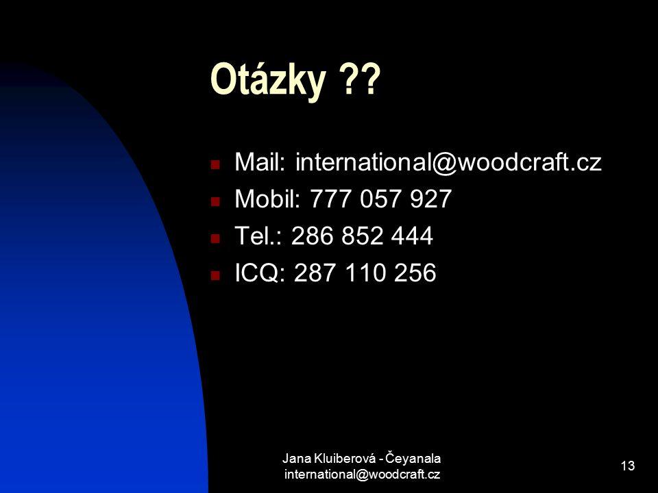 Jana Kluiberová - Čeyanala international@woodcraft.cz 13 Otázky ?.