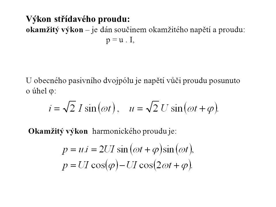 Výkon střídavého proudu: okamžitý výkon – je dán součinem okamžitého napětí a proudu: p = u. I, U obecného pasivního dvojpólu je napětí vůči proudu po