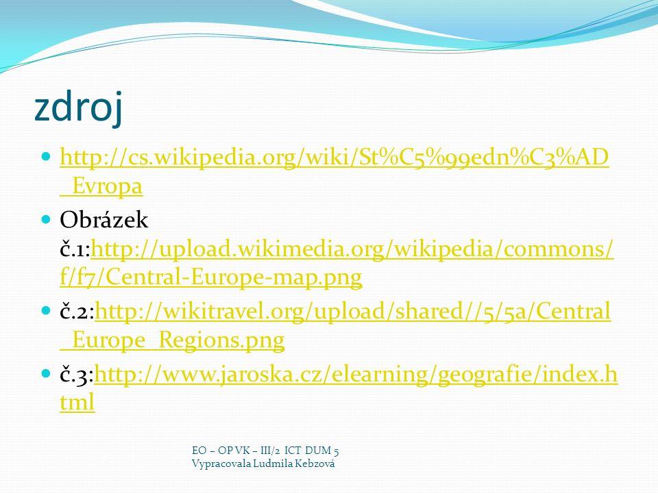zdroj http://cs.wikipedia.org/wiki/St%C5%99edn%C3%AD _Evropa http://cs.wikipedia.org/wiki/St%C5%99edn%C3%AD _Evropa Obrázek č.1:http://upload.wikimedi