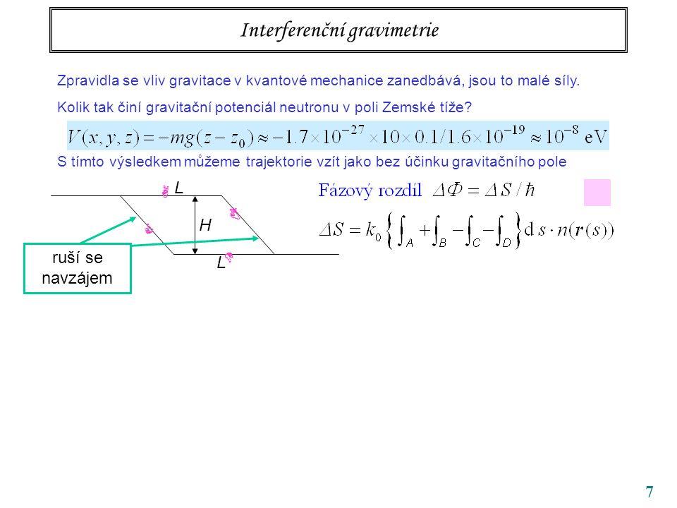 7 Interferenční gravimetrie Zpravidla se vliv gravitace v kvantové mechanice zanedbává, jsou to malé síly. Kolik tak činí gravitační potenciál neutron