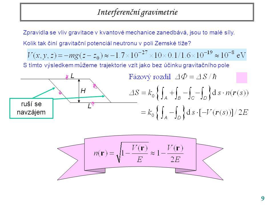9 Interferenční gravimetrie Zpravidla se vliv gravitace v kvantové mechanice zanedbává, jsou to malé síly. Kolik tak činí gravitační potenciál neutron