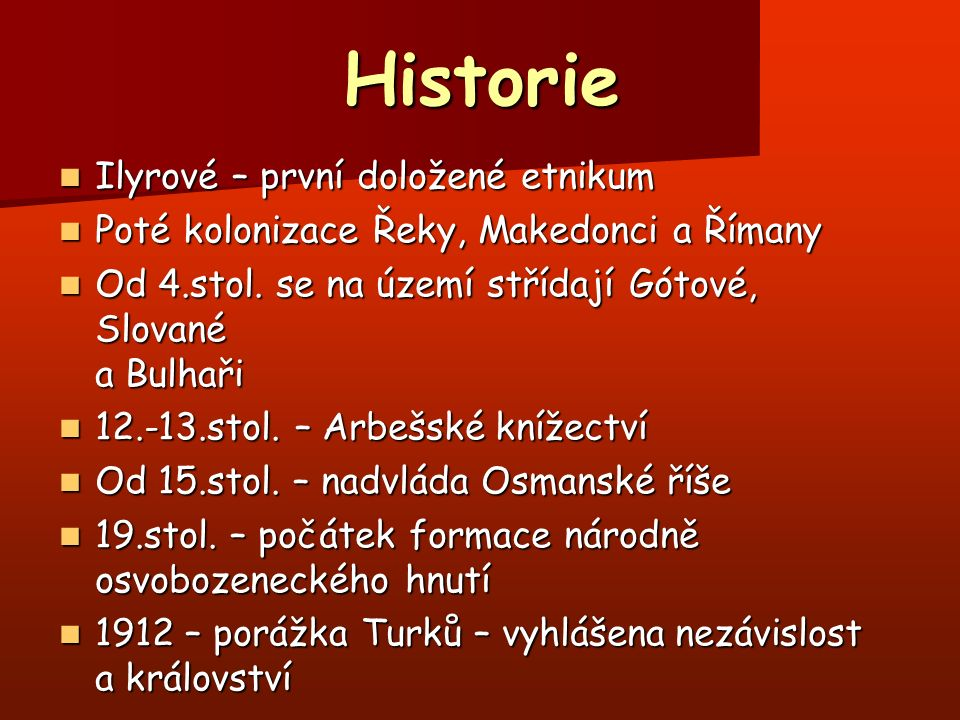 Historie Ilyrové – první doložené etnikum Ilyrové – první doložené etnikum Poté kolonizace Řeky, Makedonci a Římany Poté kolonizace Řeky, Makedonci a Římany Od 4.stol.