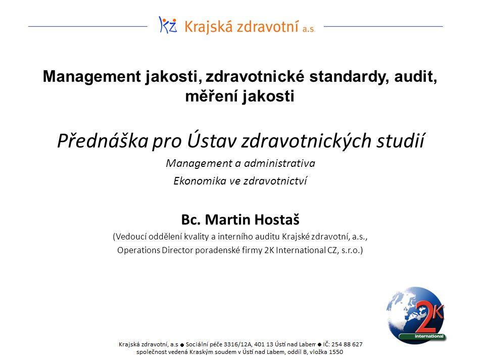 Management jakosti, zdravotnické standardy, audit, měření jakosti Přednáška pro Ústav zdravotnických studií Management a administrativa Ekonomika ve z