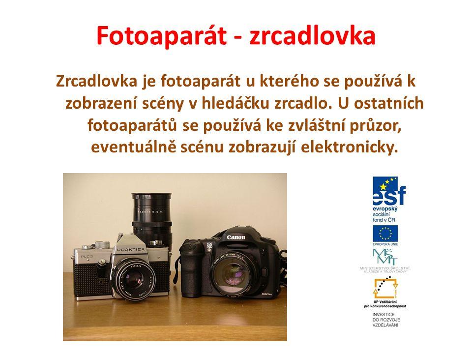 Fotoaparát - zrcadlovka Zrcadlovka je fotoaparát u kterého se používá k zobrazení scény v hledáčku zrcadlo. U ostatních fotoaparátů se používá ke zvlá