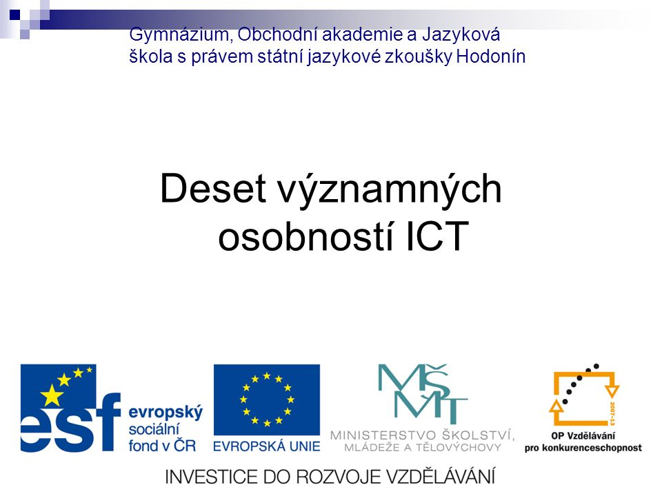 Číslo projektu CZ.1.07/1.5.00/34.0266 Číslo materiálu VY_32_INOVACE_PoP_IKT_1E_05 Autor Petr Polách Tematický celek IKT – technické vybvení počítačů Ročník 1.