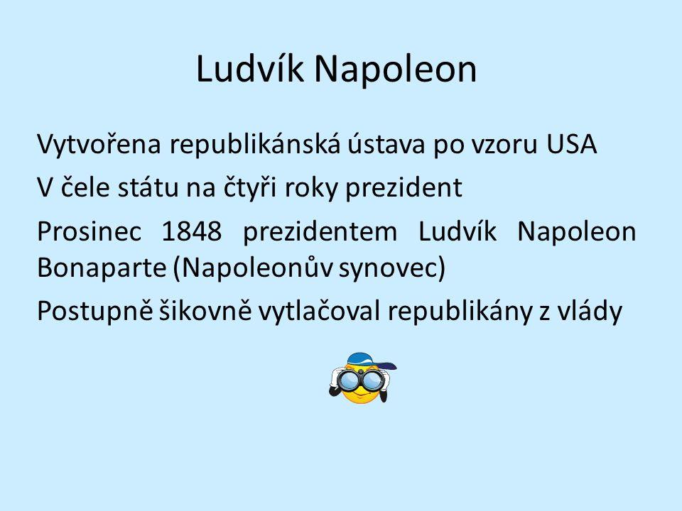 Ludvík Napoleon Vytvořena republikánská ústava po vzoru USA V čele státu na čtyři roky prezident Prosinec 1848 prezidentem Ludvík Napoleon Bonaparte (