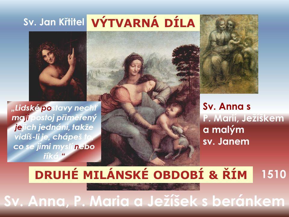 Sv.Anna, P. Maria a Ježíšek s beránkem VÝTVARNÁ DÍLA DRUHÉ MILÁNSKÉ OBDOBÍ & ŘÍM Sv.