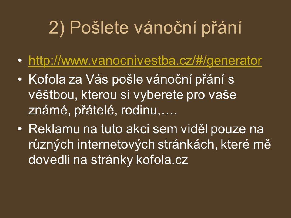 2) Pošlete vánoční přání http://www.vanocnivestba.cz/#/generator Kofola za Vás pošle vánoční přání s věštbou, kterou si vyberete pro vaše známé, přáte