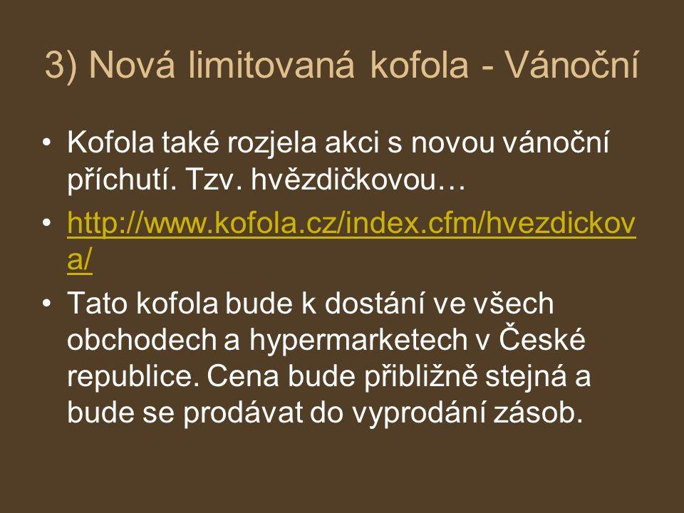 3) Nová limitovaná kofola - Vánoční Kofola také rozjela akci s novou vánoční příchutí. Tzv. hvězdičkovou… http://www.kofola.cz/index.cfm/hvezdickov a/