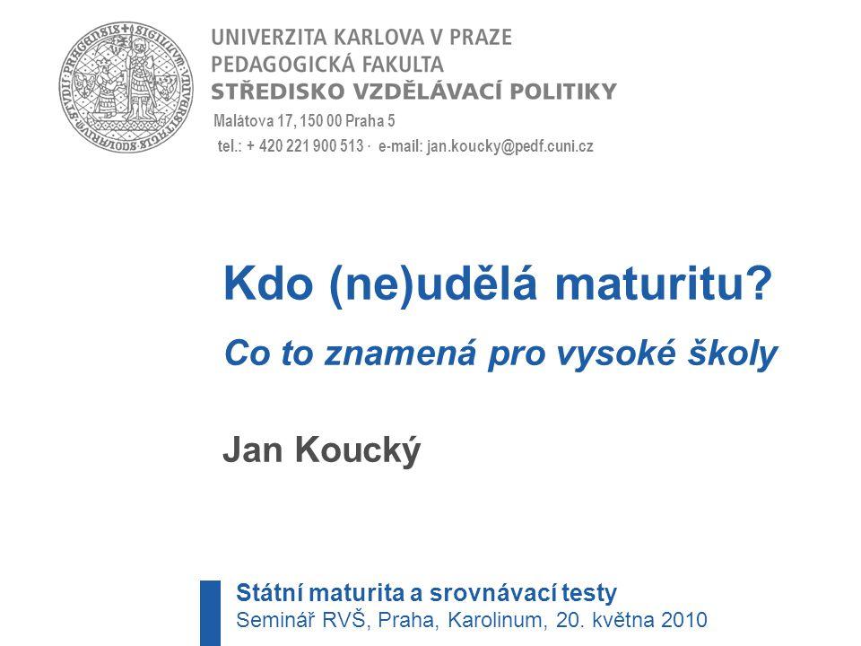 Malátova 17, 150 00 Praha 5 tel.: + 420 221 900 513 · e-mail: jan.koucky@pedf.cuni.cz Kdo (ne)udělá maturitu? Co to znamená pro vysoké školy Jan Kouck