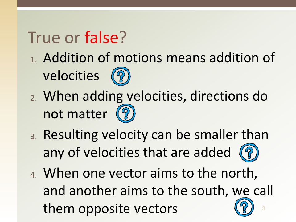 3 1. Addition of motions means addition of velocities 2.