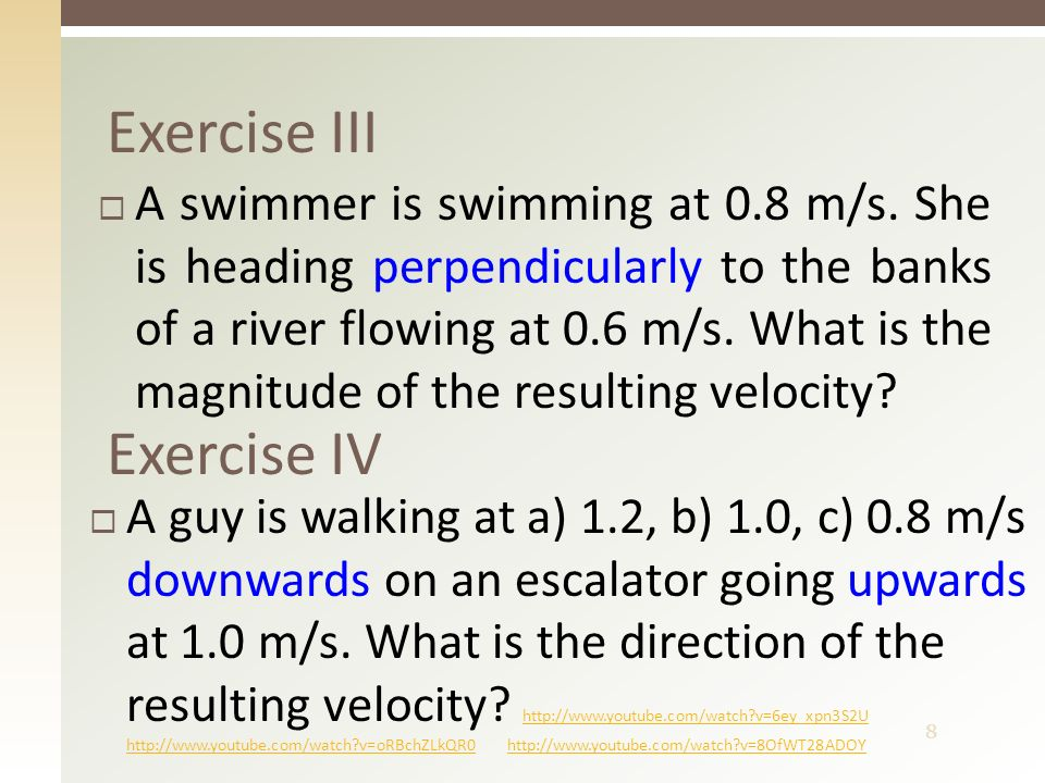 8 Exercise III  A swimmer is swimming at 0.8 m/s.