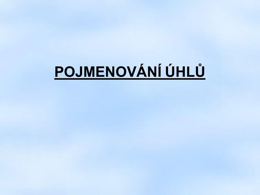 a) Pomocí tří VELKÝCH PÍSMEN naší abecedy + značka poznámka: velká písmena jsou jména bodů, které leží na ramenech úhlu + jméno vrcholu A B V značka: < ) AVB......